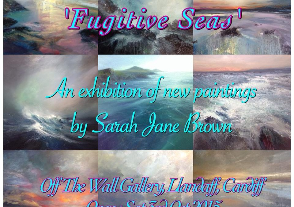 'Fugitive Seas' exhibition …3rd October – 18th November 2015!